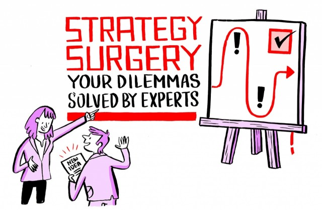 Strategy surgery: Your dilemmas solved by experts